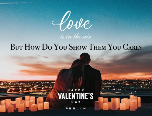 Love Is In The Air: But How Do You Show Them You Care?